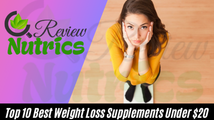 Top 10 Best Weight Loss Supplements Under $20